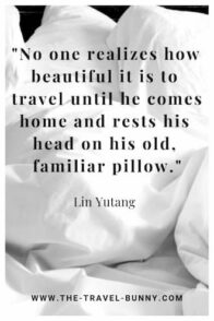 No one realizes how beautiful it is to travel until he comes home and rests his head on his old, familiar pillow. lin yutang www.the-travel-bunny.com text over white sheets